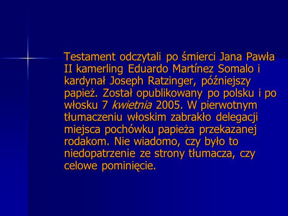 Testament odczytali po śmierci Jana Pawła II kamerling Eduardo Martínez Somalo i kardynał Joseph Ratzinger, późniejszy papież.