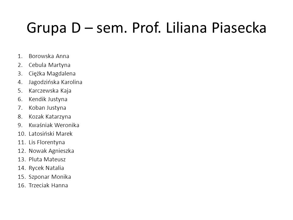 Grupa D – sem. Prof. Liliana Piasecka