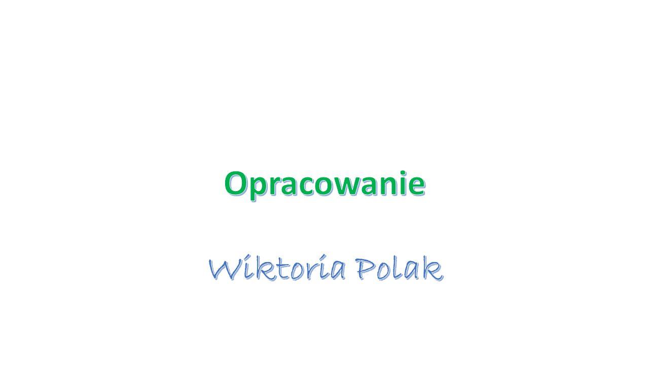 Opracowanie Wiktoria Polak