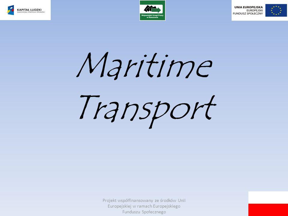 Maritime Transport Projekt współfinansowany ze środków Unii Europejskiej w ramach Europejskiego Funduszu Społecznego.