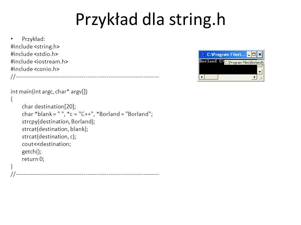 Przykład dla string.h Przykład: #include <string.h>