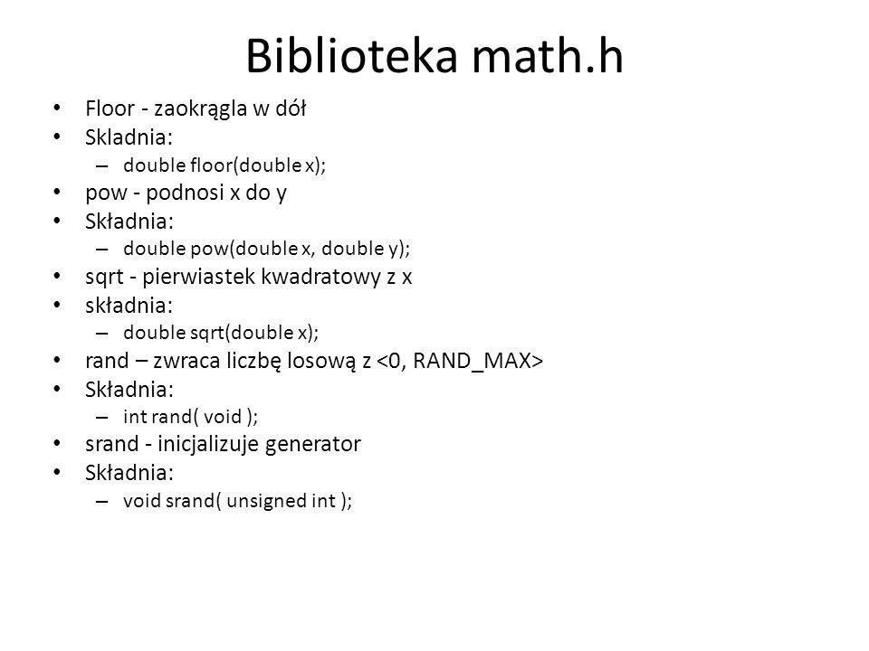 Biblioteka math.h Floor - zaokrągla w dół Skladnia: