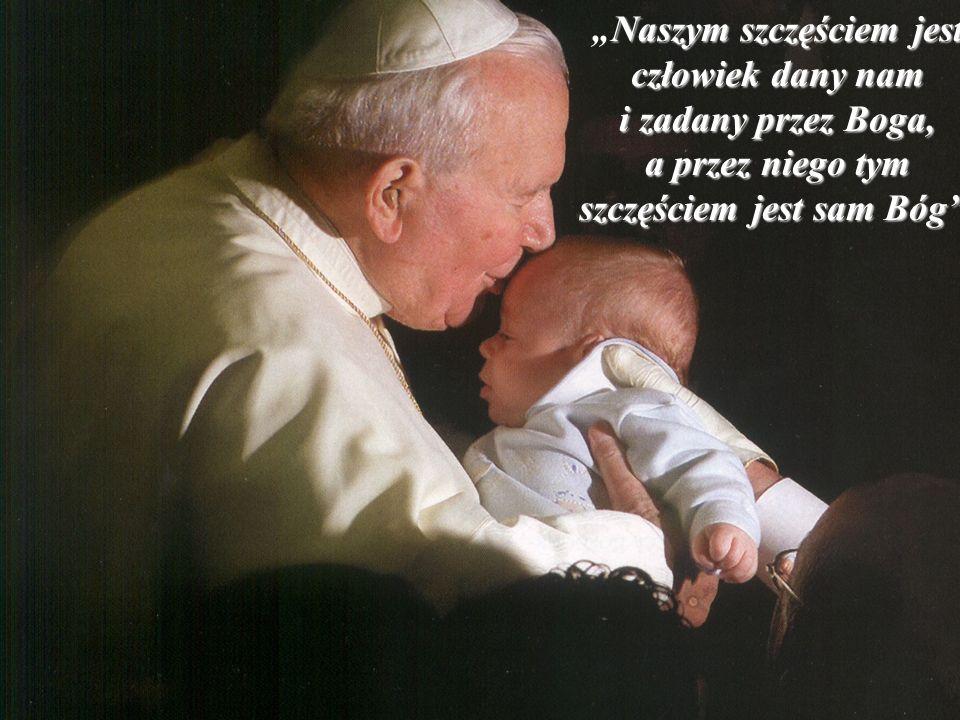 """""""Naszym szczęściem jest człowiek dany nam i zadany przez Boga, a przez niego tym szczęściem jest sam Bóg ."""