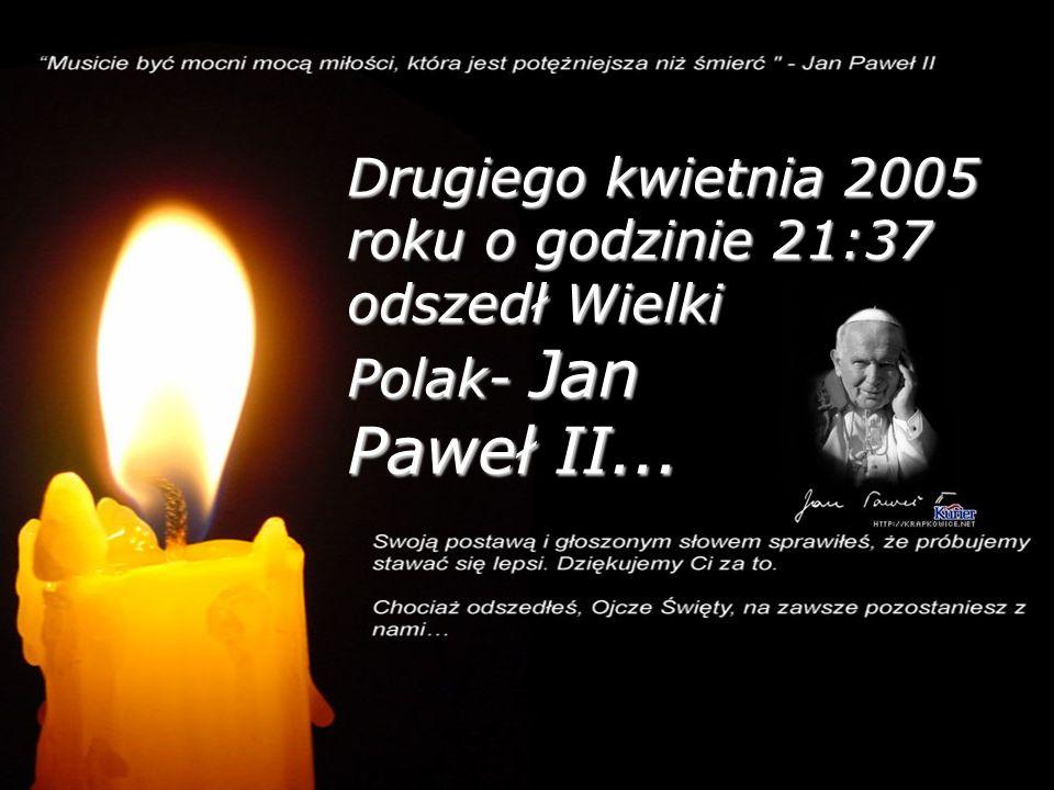 Odszedł Wspaniały... Paweł II...