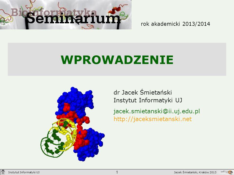 WPROWADZENIE dr Jacek Śmietański Instytut Informatyki UJ