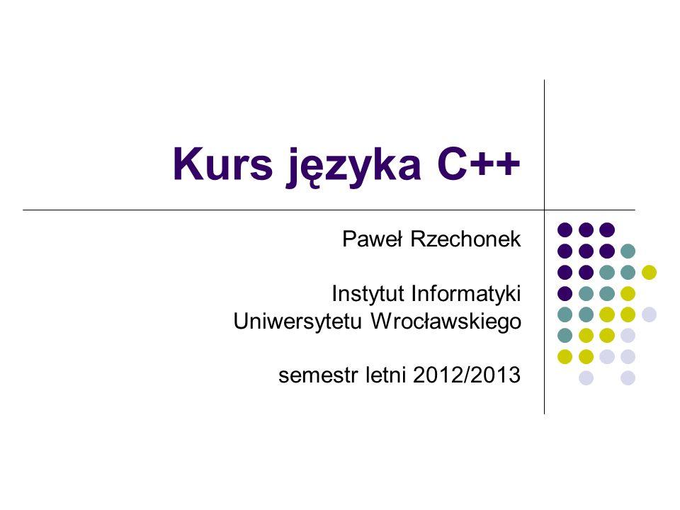 Kurs języka C++ Paweł Rzechonek Instytut Informatyki