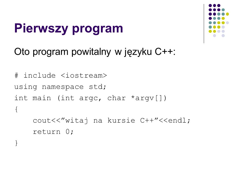Pierwszy program Oto program powitalny w języku C++: