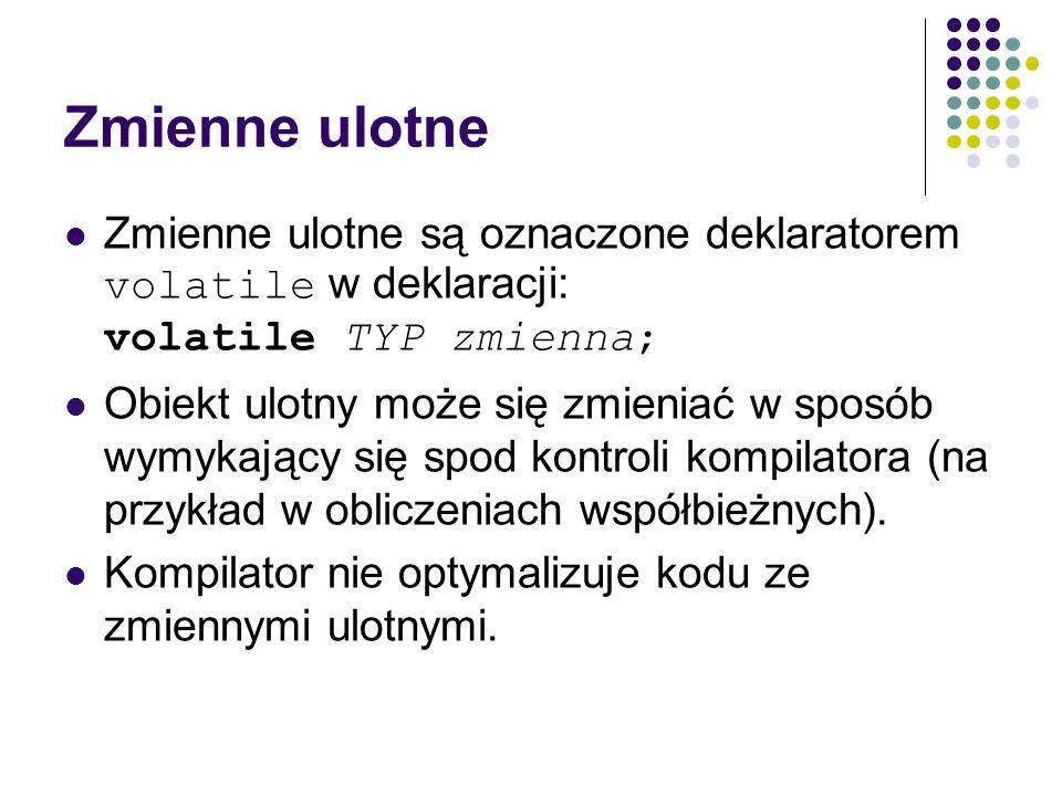 Zmienne ulotne Zmienne ulotne są oznaczone deklaratorem volatile w deklaracji: volatile TYP zmienna;