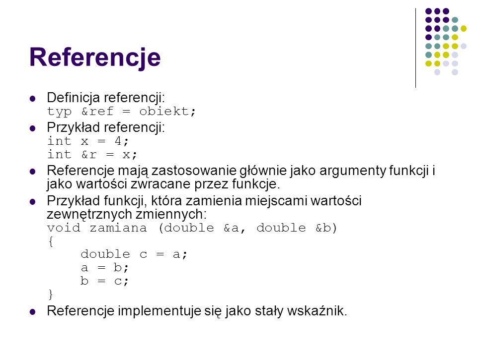 Referencje Definicja referencji: typ &ref = obiekt;