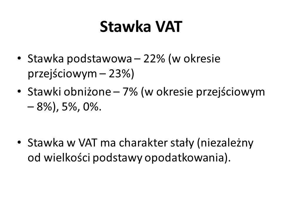 Stawka VAT Stawka podstawowa – 22% (w okresie przejściowym – 23%)