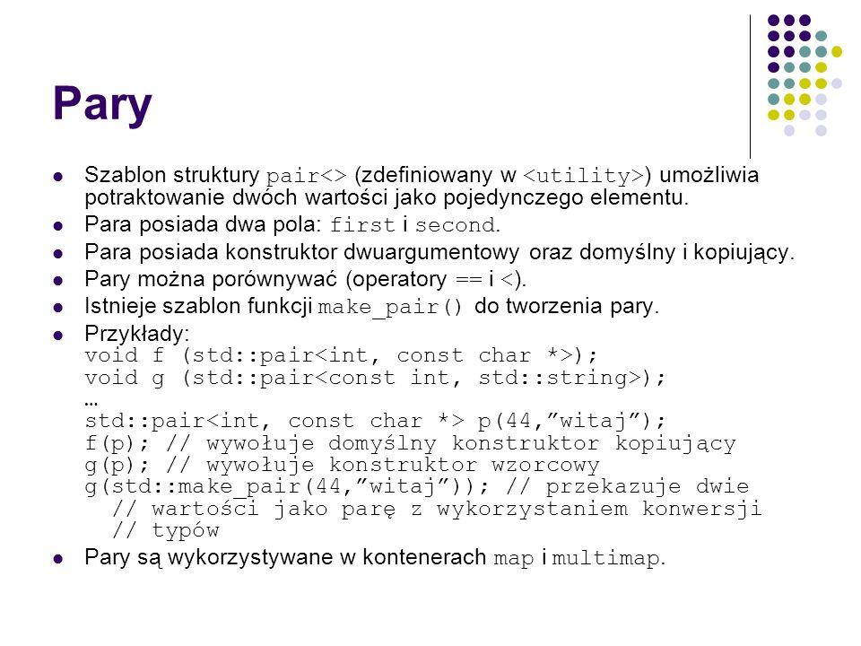 Pary Szablon struktury pair<> (zdefiniowany w <utility>) umożliwia potraktowanie dwóch wartości jako pojedynczego elementu.