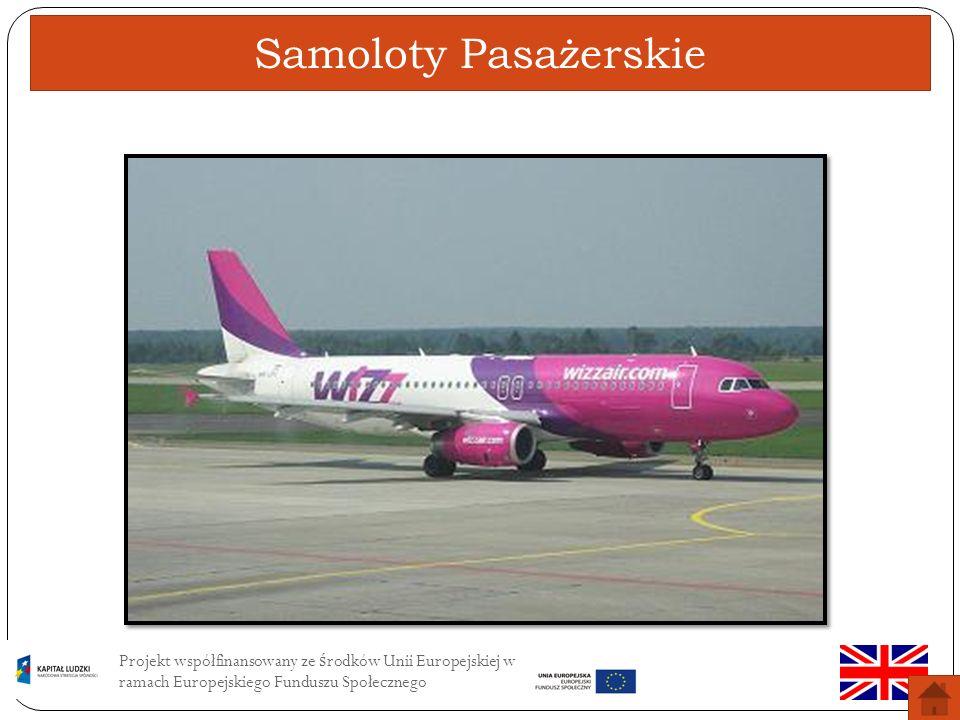 Samoloty Pasażerskie Projekt współfinansowany ze środków Unii Europejskiej w ramach Europejskiego Funduszu Społecznego.