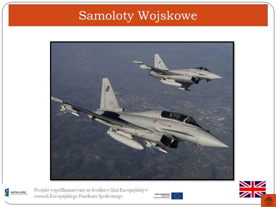 Samoloty WojskoweProjekt współfinansowany ze środków Unii Europejskiej w ramach Europejskiego Funduszu Społecznego.