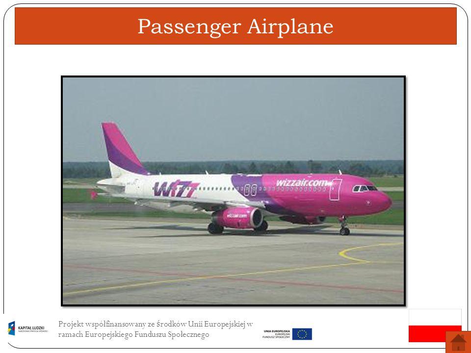 Passenger Airplane Projekt współfinansowany ze środków Unii Europejskiej w ramach Europejskiego Funduszu Społecznego.