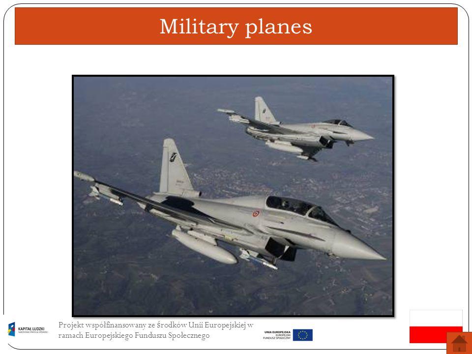 Military planes Projekt współfinansowany ze środków Unii Europejskiej w ramach Europejskiego Funduszu Społecznego.