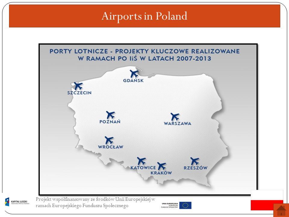 Airports in Poland Projekt współfinansowany ze środków Unii Europejskiej w ramach Europejskiego Funduszu Społecznego.