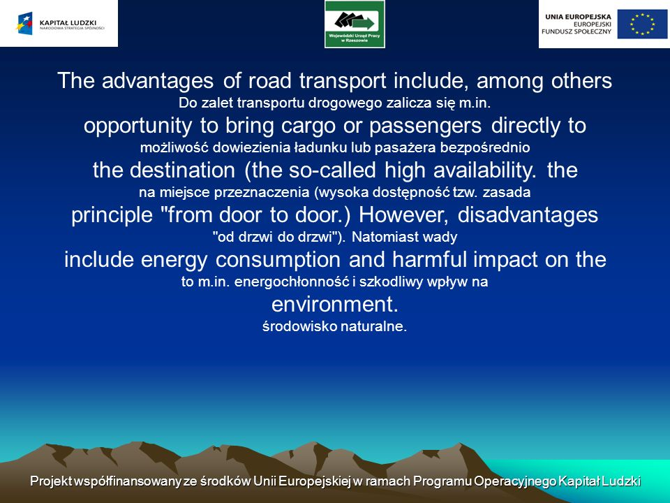The advantages of road transport include, among others