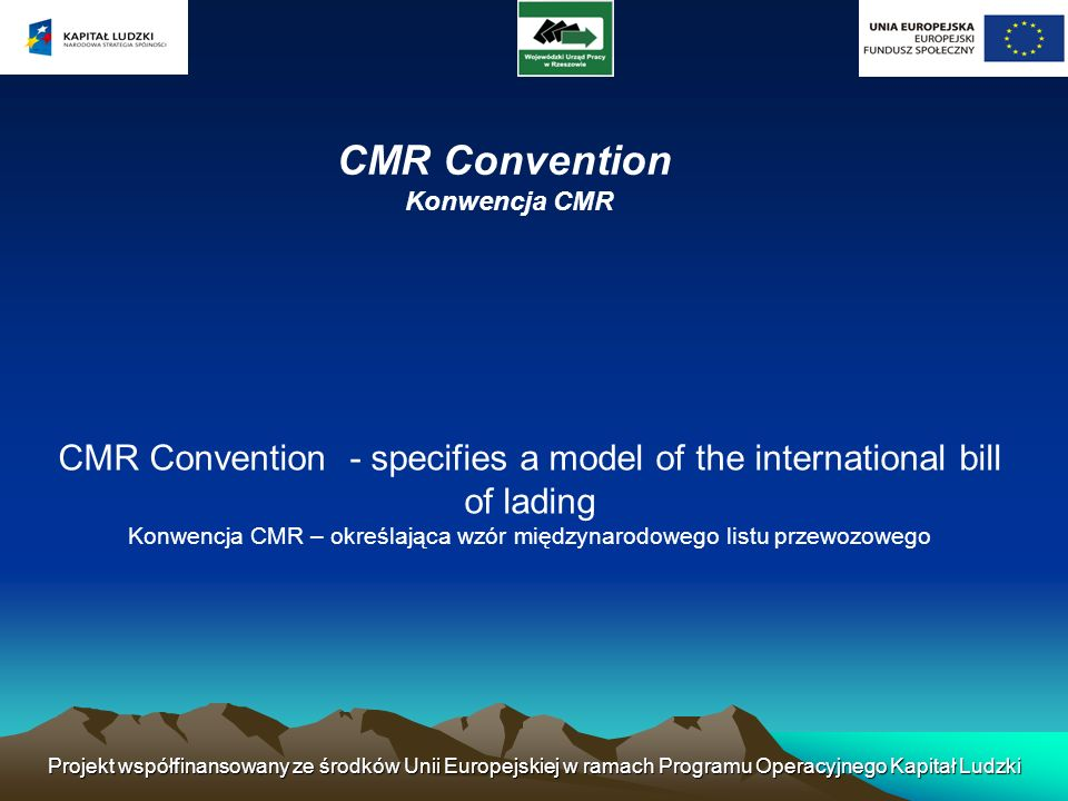 CMR ConventionKonwencja CMR. CMR Convention - specifies a model of the international bill of lading.