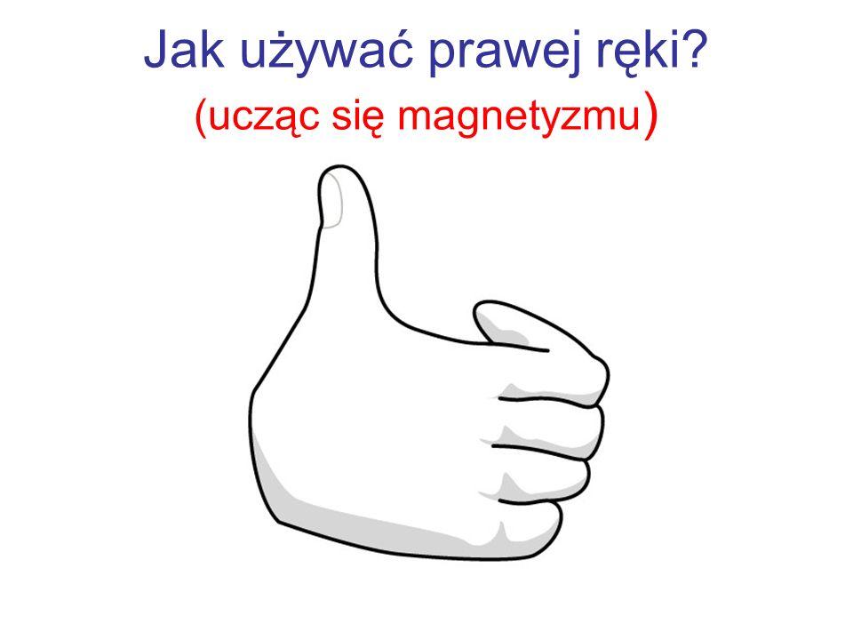 Jak używać prawej ręki (ucząc się magnetyzmu)