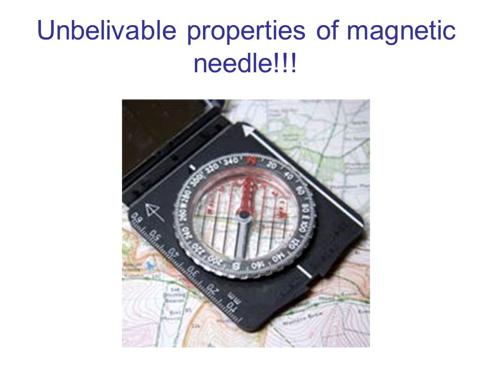 Unbelivable properties of magnetic needle!!!