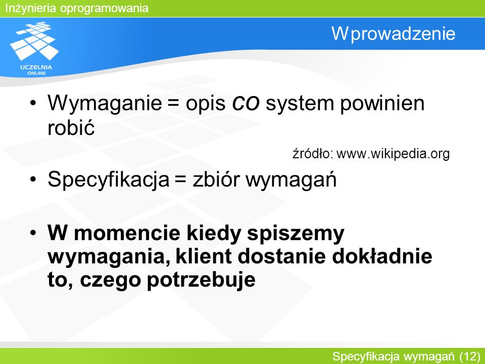 Wymaganie = opis co system powinien robić źródło: www.wikipedia.org