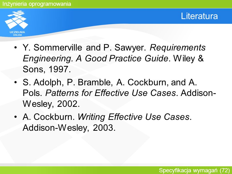 Literatura Y. Sommerville and P. Sawyer. Requirements Engineering. A Good Practice Guide. Wiley & Sons, 1997.
