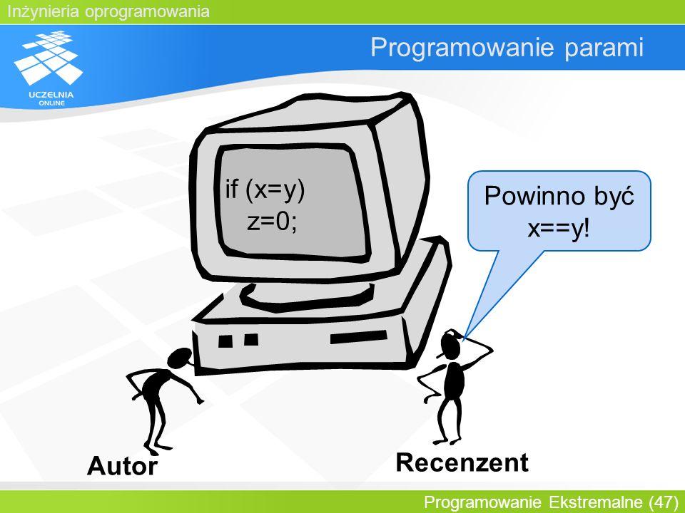 Programowanie parami if (x=y) Powinno być z=0; x==y! Recenzent Autor