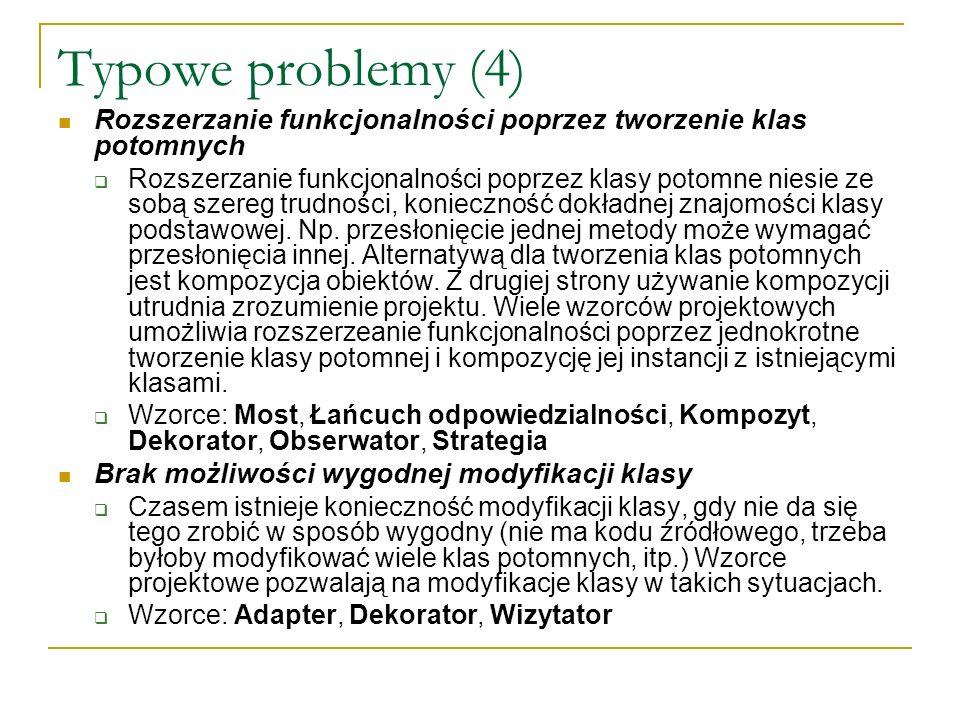 Typowe problemy (4) Rozszerzanie funkcjonalności poprzez tworzenie klas potomnych.