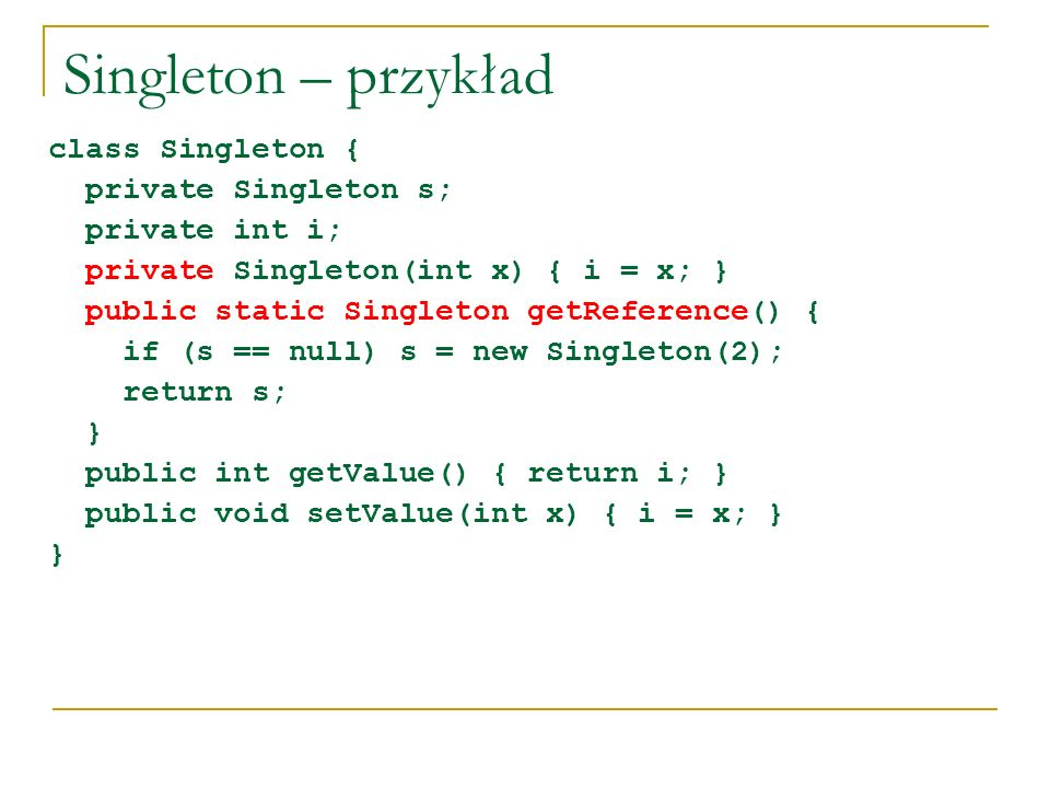 Singleton – przykład class Singleton { private Singleton s;