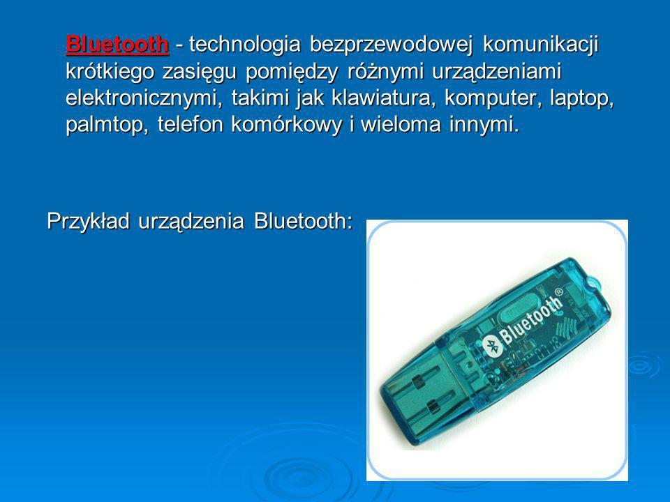 Bluetooth - technologia bezprzewodowej komunikacji krótkiego zasięgu pomiędzy różnymi urządzeniami elektronicznymi, takimi jak klawiatura, komputer, laptop, palmtop, telefon komórkowy i wieloma innymi.
