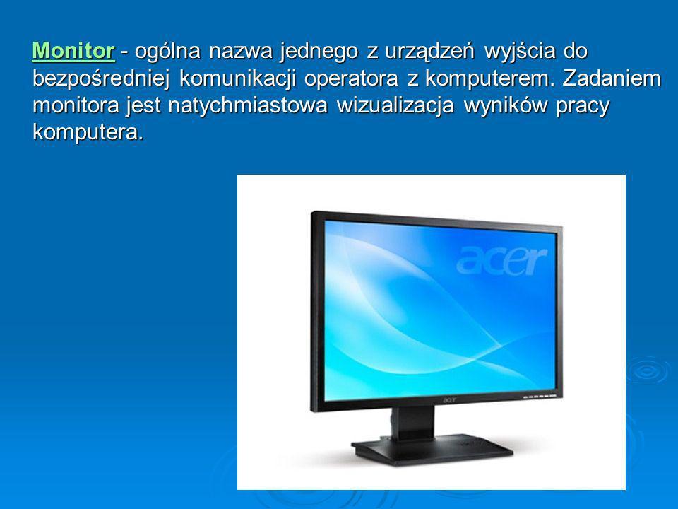 Monitor - ogólna nazwa jednego z urządzeń wyjścia do bezpośredniej komunikacji operatora z komputerem.