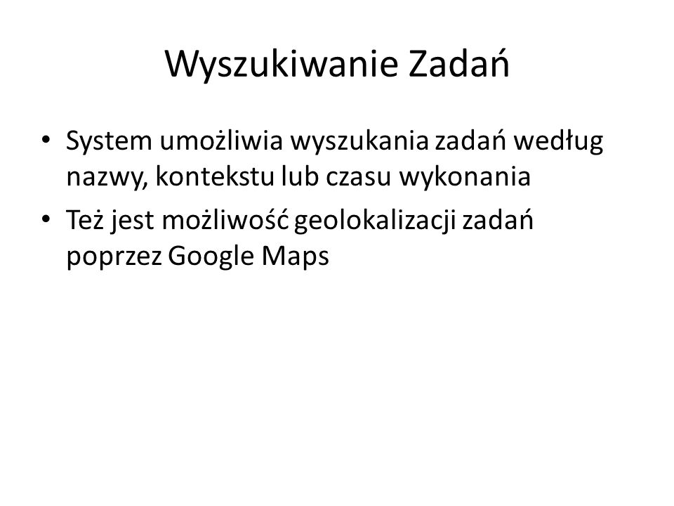 Wyszukiwanie ZadańSystem umożliwia wyszukania zadań według nazwy, kontekstu lub czasu wykonania.