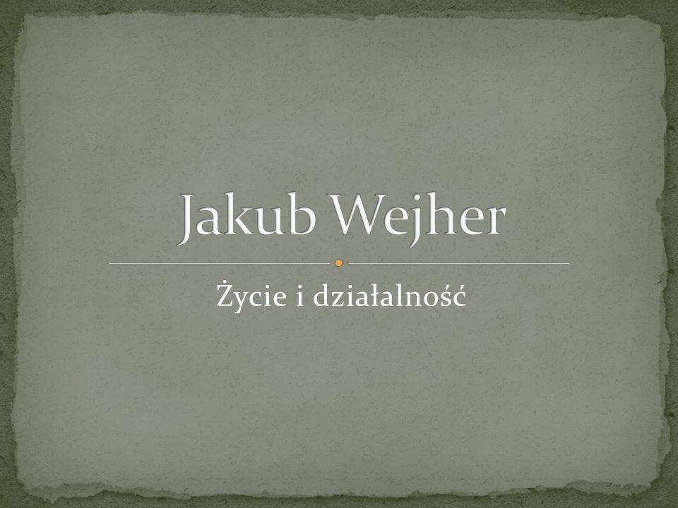 Jakub Wejher Życie i działalność