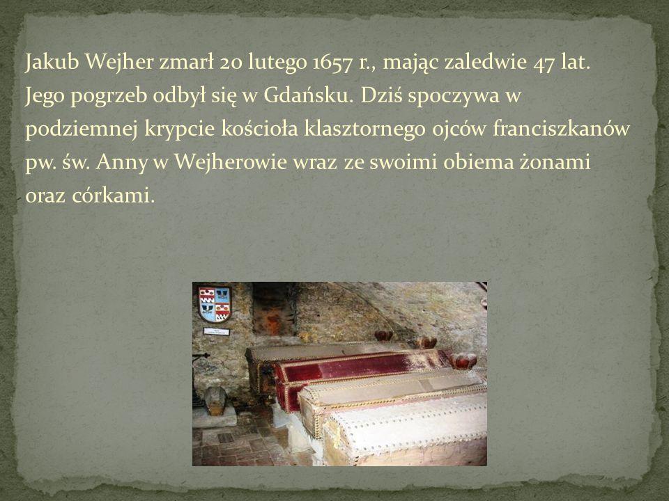 Jakub Wejher zmarł 20 lutego 1657 r. , mając zaledwie 47 lat