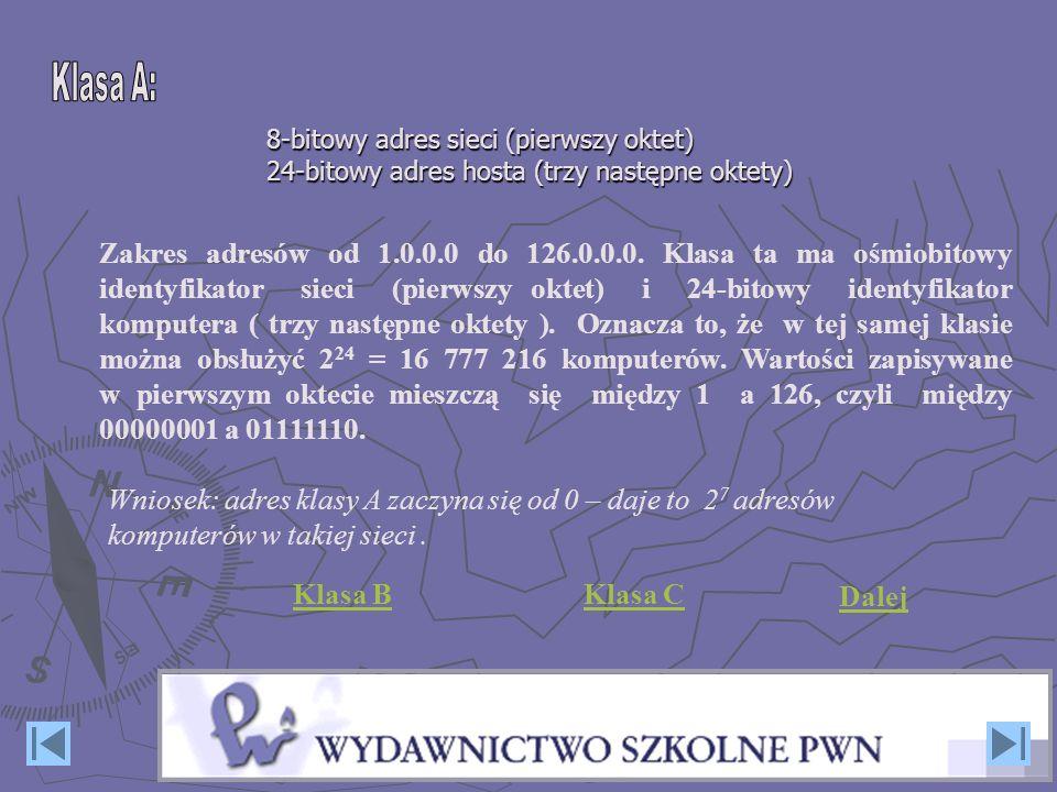 Klasa A: 8-bitowy adres sieci (pierwszy oktet) 24-bitowy adres hosta (trzy następne oktety)