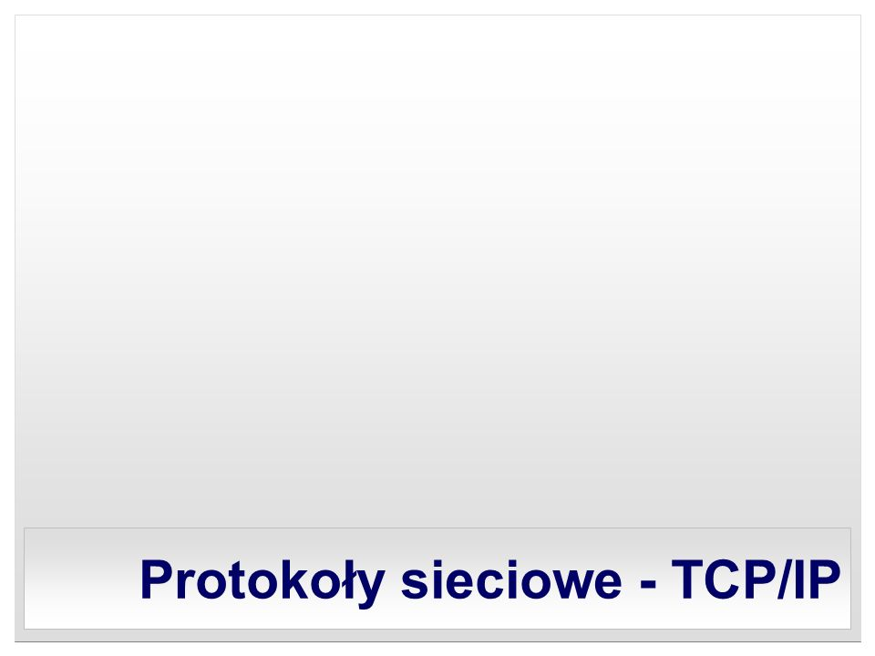 Protokoły sieciowe - TCP/IP