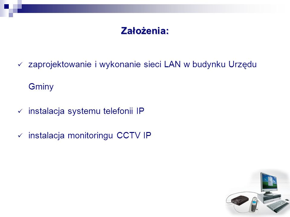 Założenia: zaprojektowanie i wykonanie sieci LAN w budynku Urzędu Gminy. instalacja systemu telefonii IP.