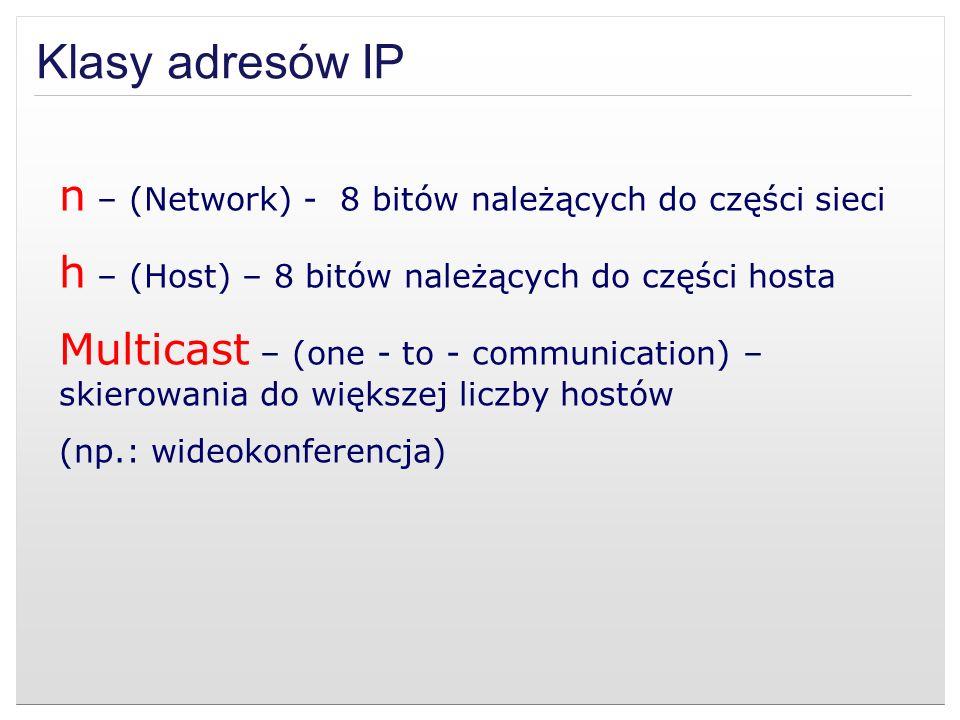 Klasy adresów IP n – (Network) - 8 bitów należących do części sieci