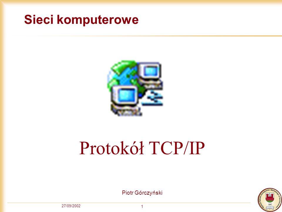 Sieci komputerowe Protokół TCP/IP Piotr Górczyński 27/09/2002