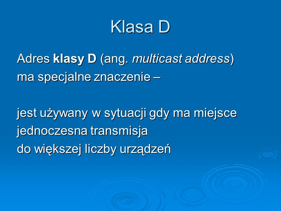 Klasa D Adres klasy D (ang. multicast address)