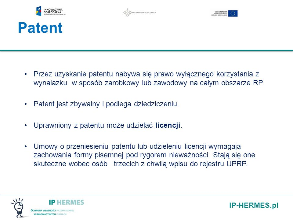 Patent Przez uzyskanie patentu nabywa się prawo wyłącznego korzystania z wynalazku w sposób zarobkowy lub zawodowy na całym obszarze RP.