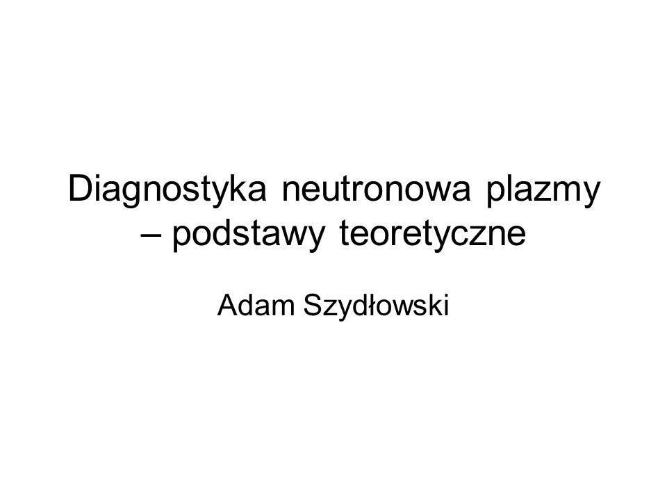 Diagnostyka neutronowa plazmy – podstawy teoretyczne