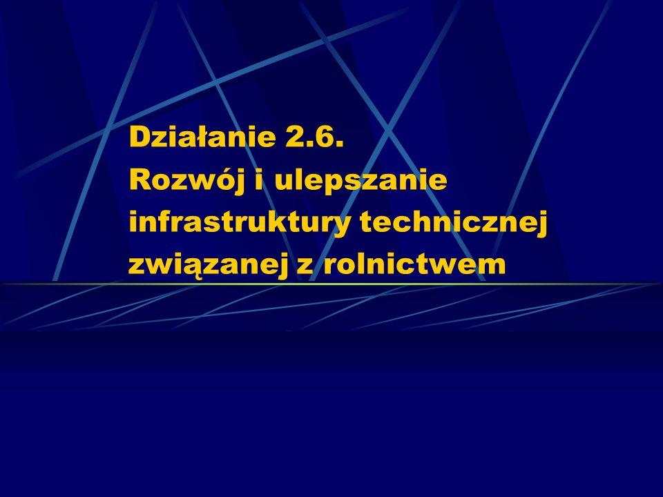 Działanie 2.6. Rozwój i ulepszanie infrastruktury technicznej związanej z rolnictwem