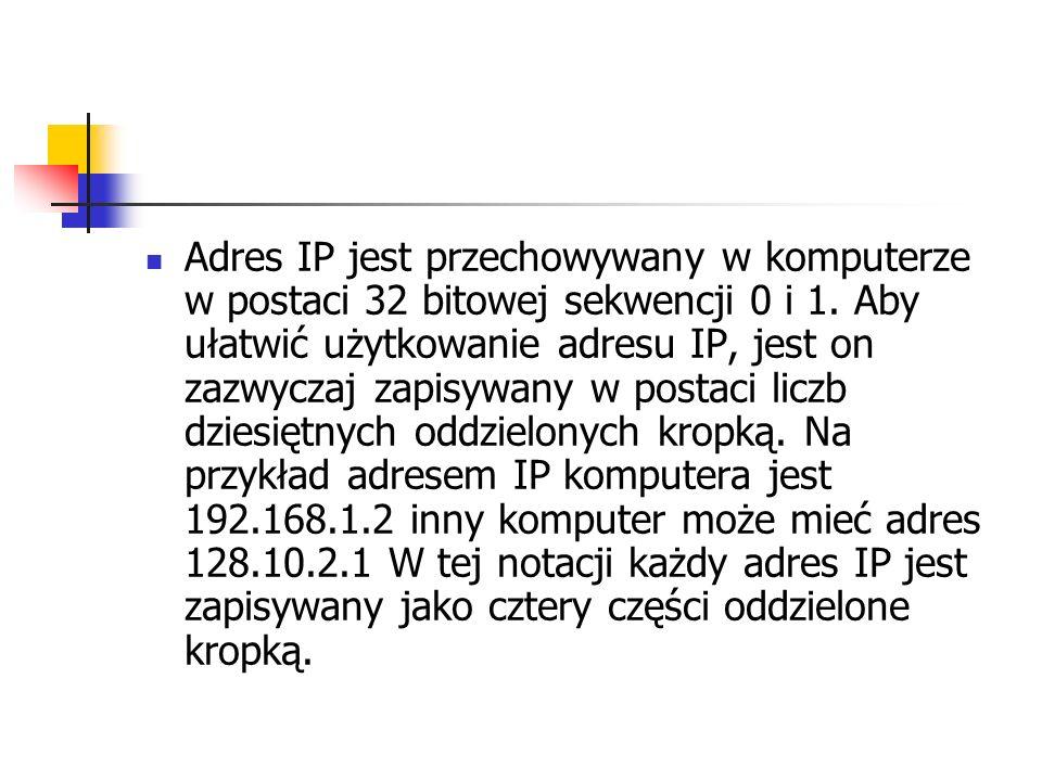 Adres IP jest przechowywany w komputerze w postaci 32 bitowej sekwencji 0 i 1.