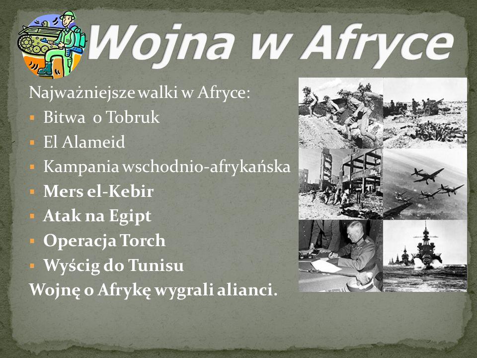 Wojna w Afryce Najważniejsze walki w Afryce: Bitwa o Tobruk El Alameid