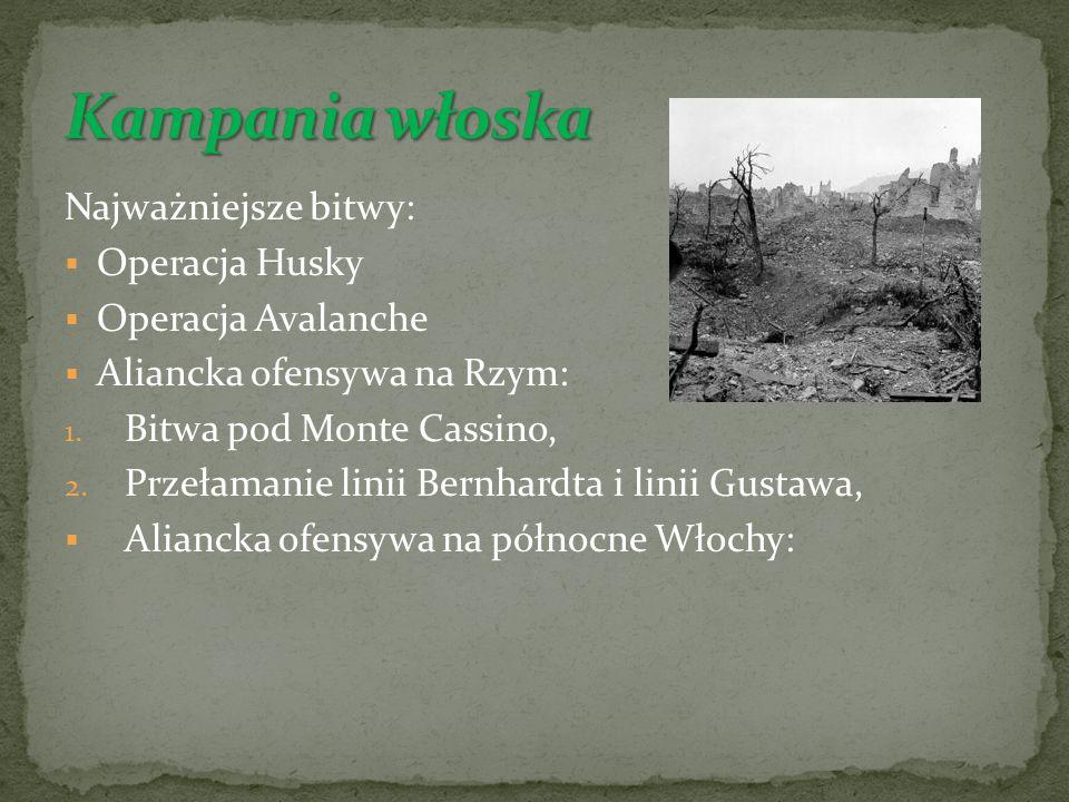 Kampania włoska Najważniejsze bitwy: Operacja Husky Operacja Avalanche