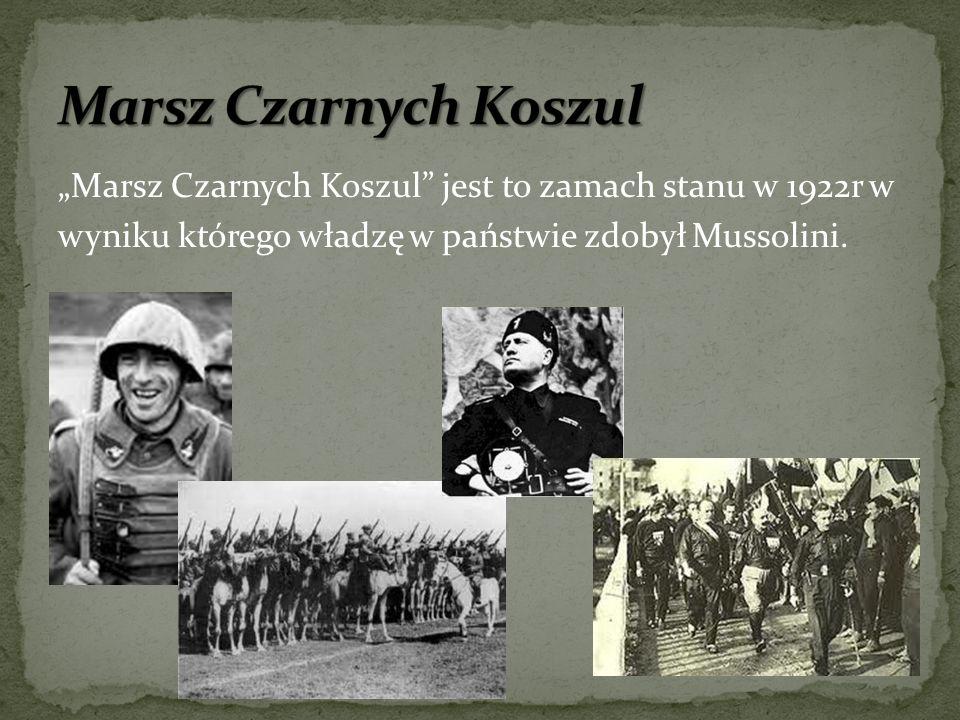 """Marsz Czarnych Koszul""""Marsz Czarnych Koszul jest to zamach stanu w 1922r w wyniku którego władzę w państwie zdobył Mussolini."""