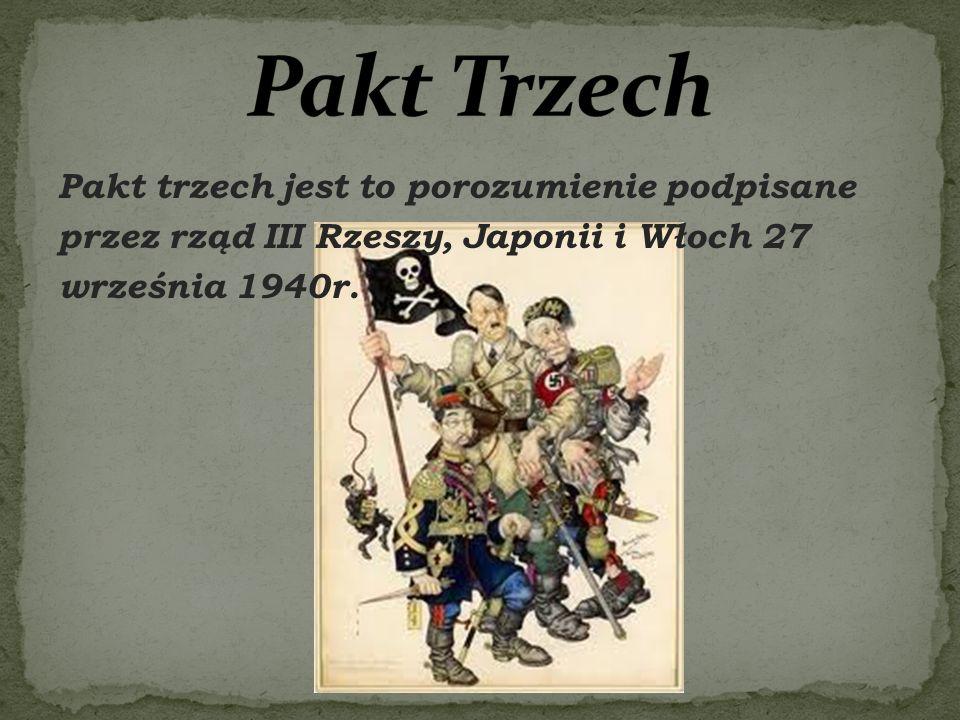 Pakt Trzech Pakt trzech jest to porozumienie podpisane przez rząd III Rzeszy, Japonii i Włoch 27 września 1940r.