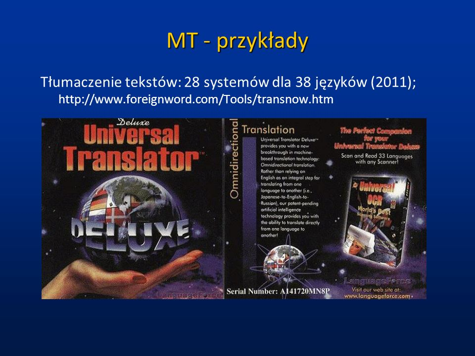 MT - przykłady Tłumaczenie tekstów: 28 systemów dla 38 języków (2011); http://www.foreignword.com/Tools/transnow.htm.