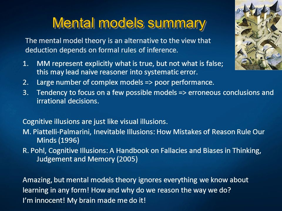 Mental models summaryThe mental model theory is an alternative to the view that deduction depends on formal rules of inference.